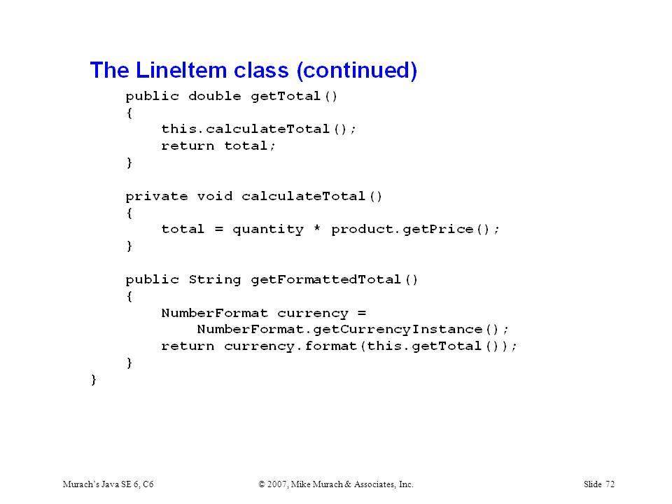 Murach's Java SE 6, C6© 2007, Mike Murach & Associates, Inc.Slide 72