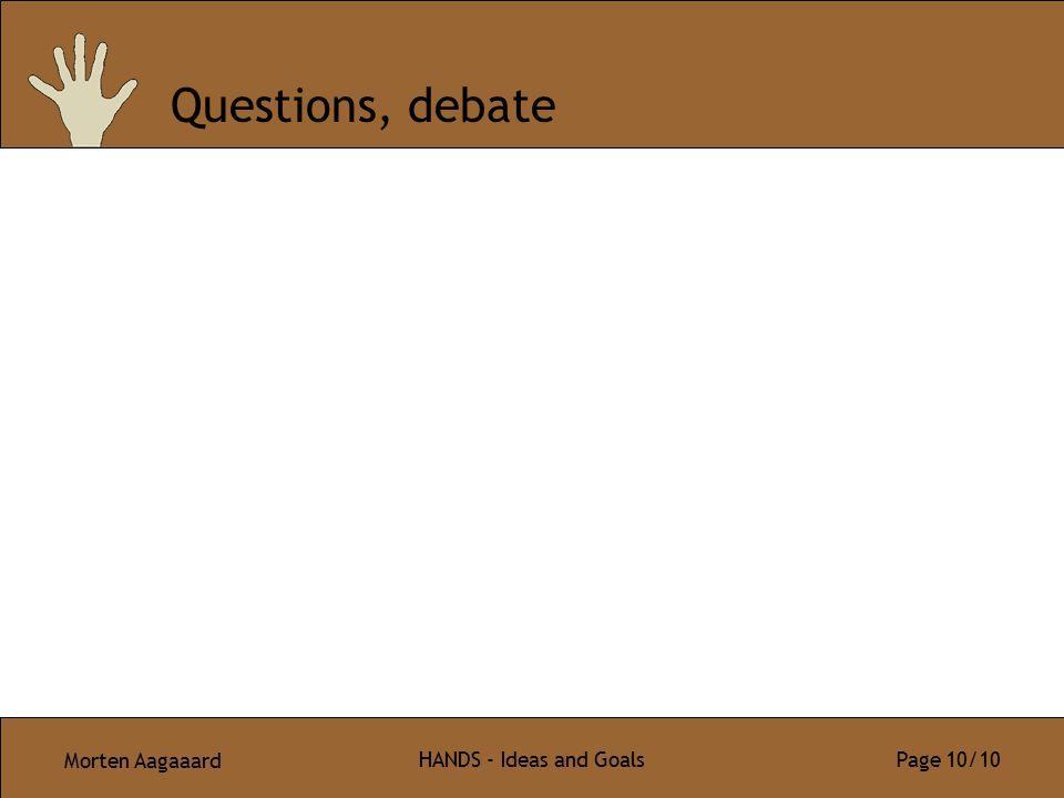 Morten Aagaaard HANDS - Ideas and Goals Page 10/10 Questions, debate
