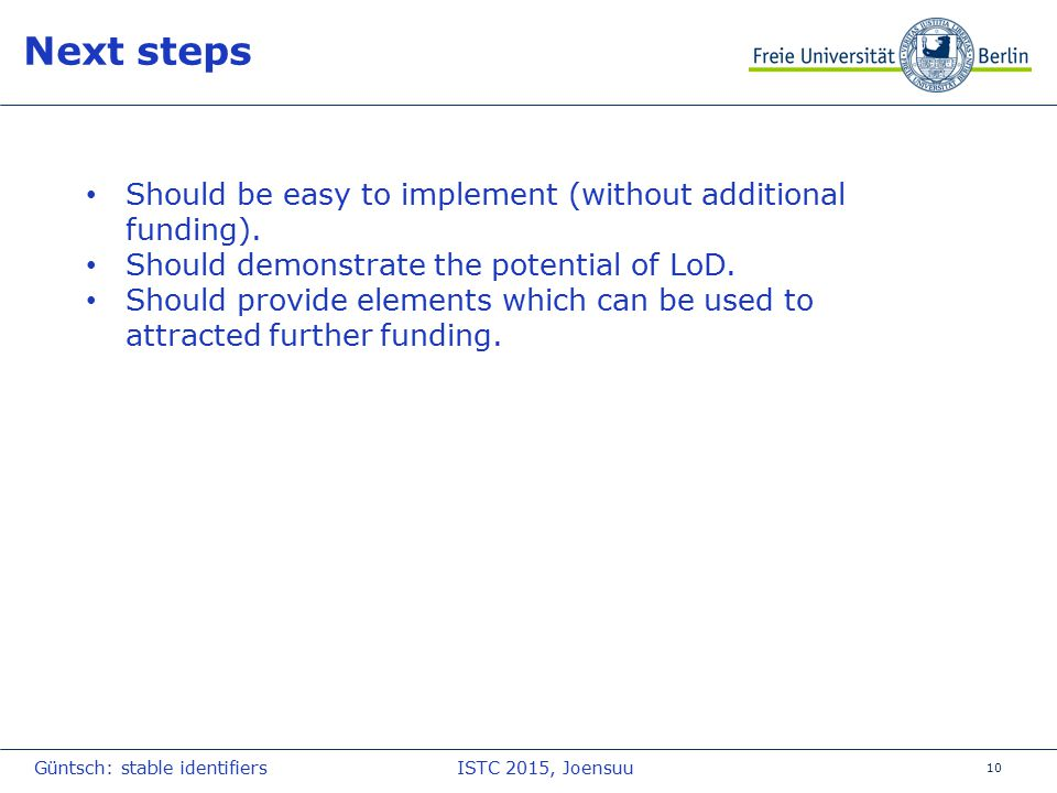 10 Next steps Should be easy to implement (without additional funding). Should demonstrate the potential of LoD. Should provide elements which can be