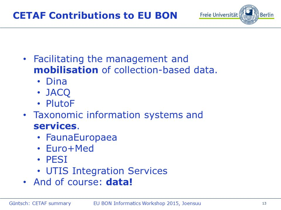13 CETAF Contributions to EU BON Facilitating the management and mobilisation of collection-based data.