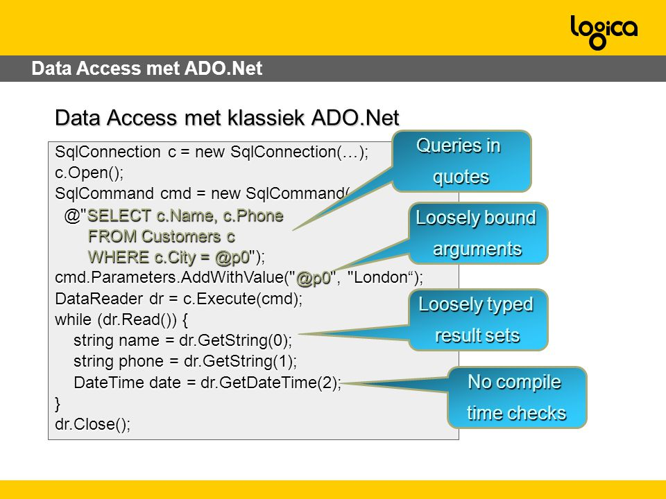 Data Access met ADO.Net SqlConnection c = new SqlConnection(…); c.Open(); SqlCommand cmd = new SqlCommand( @