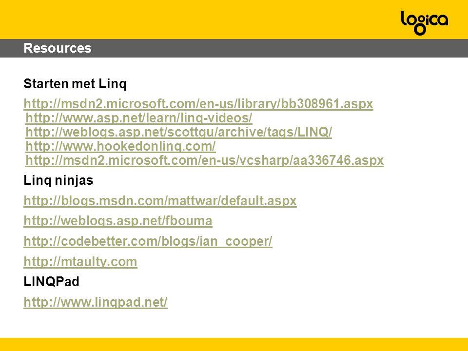 Resources Starten met Linq http://msdn2.microsoft.com/en-us/library/bb308961.aspx http://www.asp.net/learn/linq-videos/ http://weblogs.asp.net/scottgu/archive/tags/LINQ/ http://www.hookedonlinq.com/ http://msdn2.microsoft.com/en-us/vcsharp/aa336746.aspx Linq ninjas http://blogs.msdn.com/mattwar/default.aspx http://weblogs.asp.net/fbouma http://codebetter.com/blogs/ian_cooper/ http://mtaulty.com LINQPad http://www.linqpad.net/
