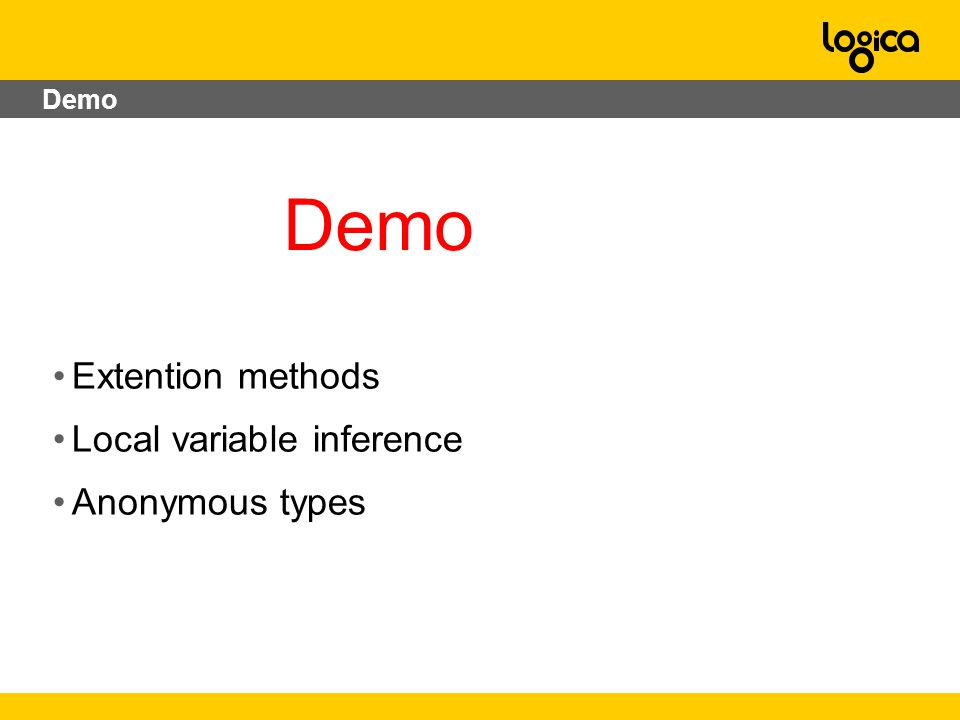 Extention methods Local variable inference Anonymous types Demo
