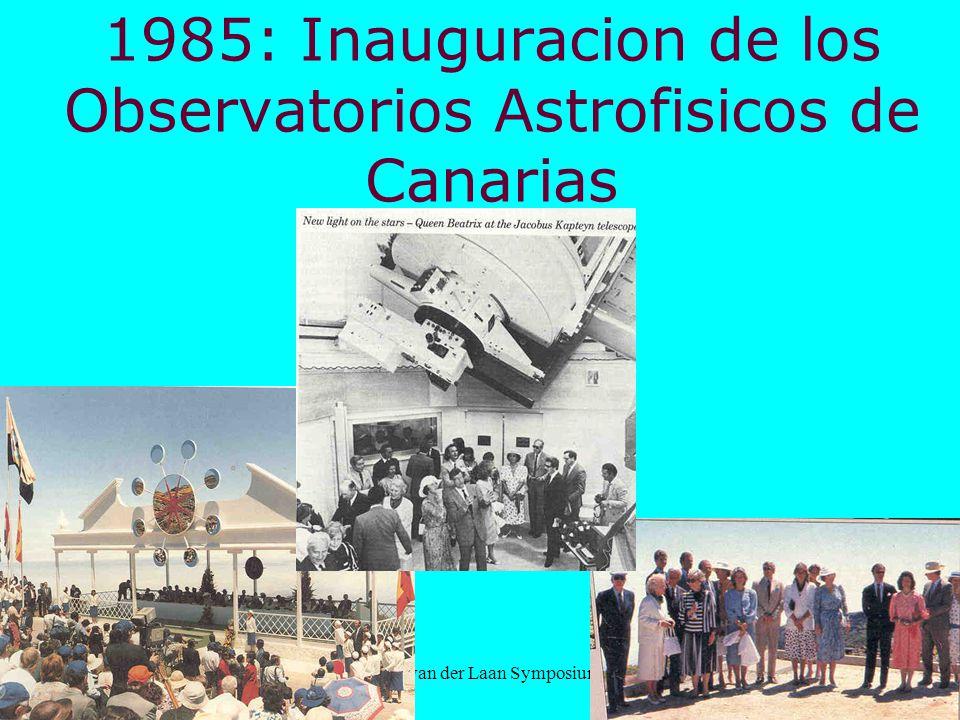 Leiden 29 Nov 2001Harry van der Laan Symposium 1985: Inauguracion de los Observatorios Astrofisicos de Canarias