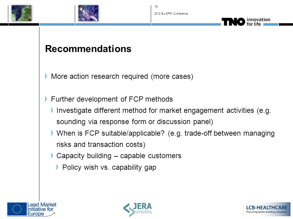 Recommendations More action research required (more cases) Further development of FCP methods Investigate different method for market engagement activities (e.g.