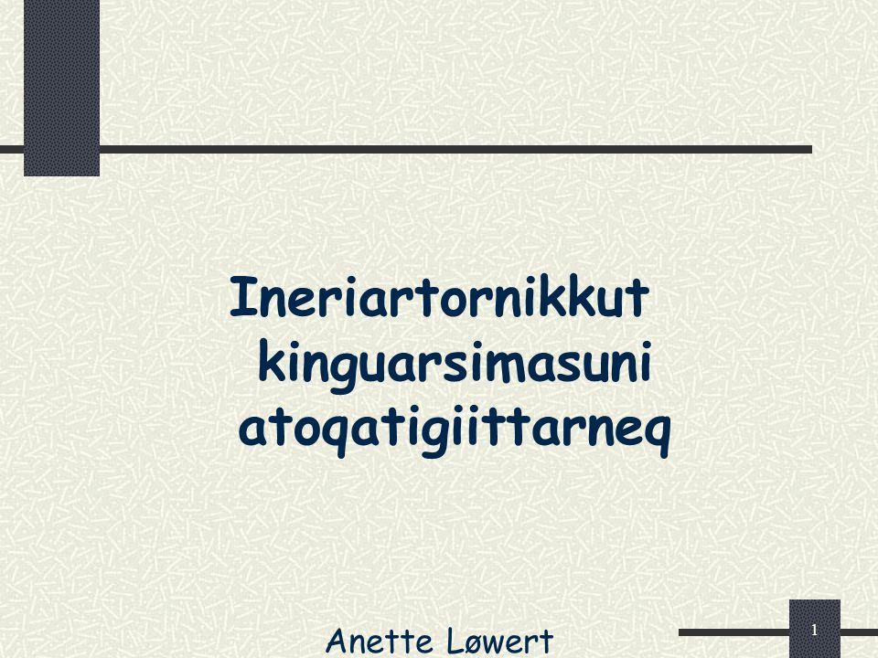 1 Ineriartornikkut kinguarsimasuni atoqatigiittarneq Anette Løwert