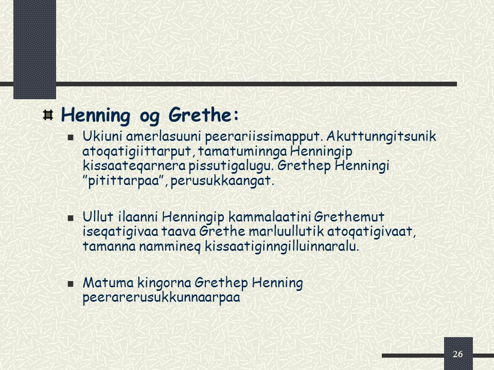 26 Henning og Grethe: Ukiuni amerlasuuni peerariissimapput.