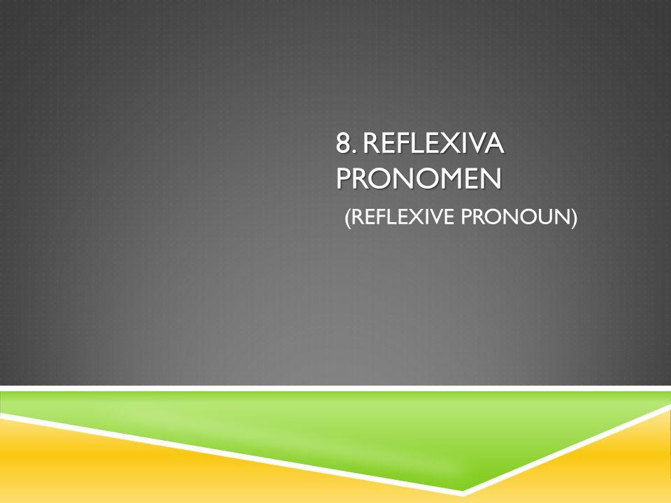 8. REFLEXIVA PRONOMEN 8. REFLEXIVA PRONOMEN (REFLEXIVE PRONOUN)