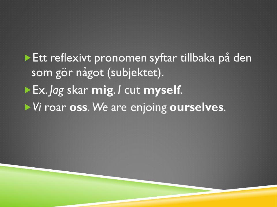  Ett reflexivt pronomen syftar tillbaka på den som gör något (subjektet).