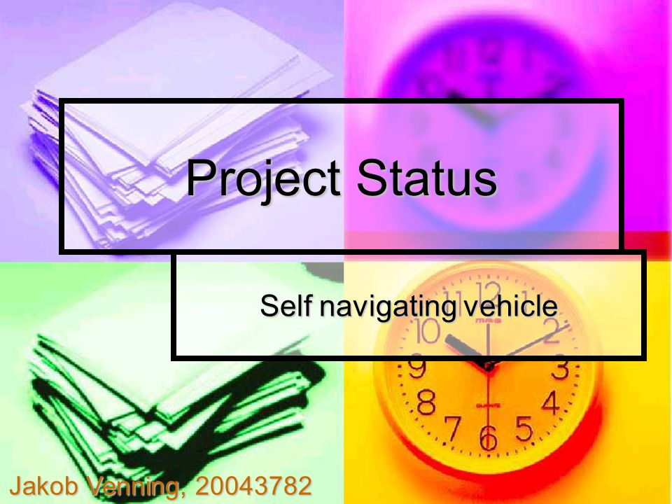 Project Status Self navigating vehicle Jakob Venning, 20043782