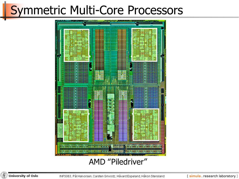 "INF5063, Pål Halvorsen, Carsten Griwodz, Håvard Espeland, Håkon Stensland University of Oslo Symmetric Multi-Core Processors AMD ""Piledriver"""