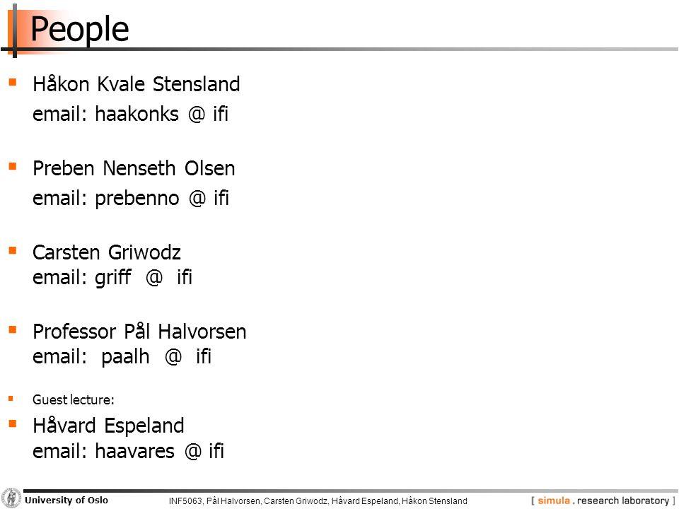 INF5063, Pål Halvorsen, Carsten Griwodz, Håvard Espeland, Håkon Stensland University of Oslo People  Håkon Kvale Stensland email: haakonks @ ifi  Pr