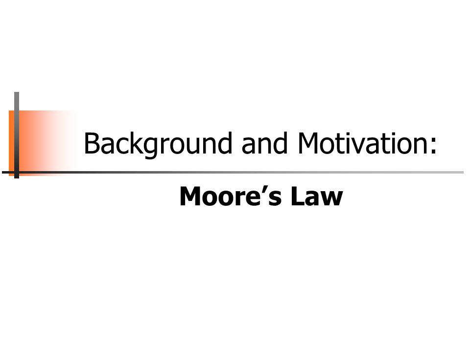 Background and Motivation: Moore's Law