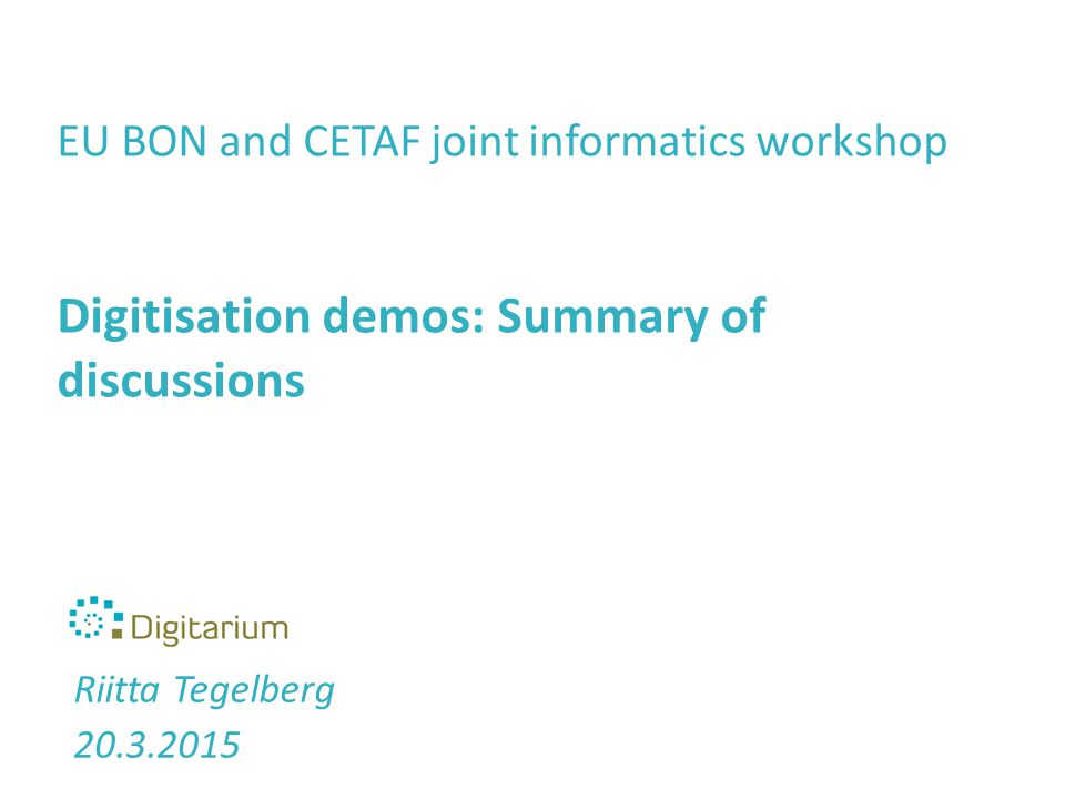 EU BON and CETAF joint informatics workshop Digitisation demos: Summary of discussions Riitta Tegelberg 20.3.2015