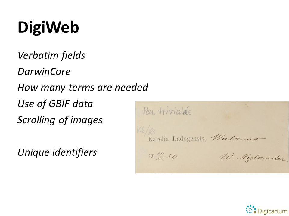 DigiWeb Verbatim fields DarwinCore How many terms are needed Use of GBIF data Scrolling of images Unique identifiers
