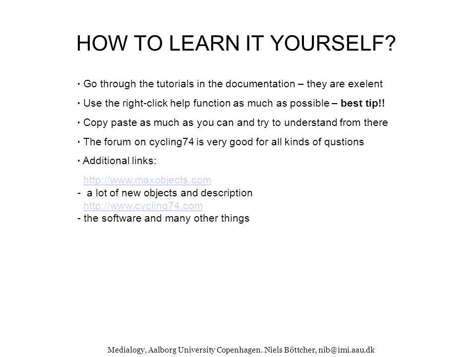 Medialogy, Aalborg University Copenhagen. Niels Böttcher, nib@imi.aau.dk HOW TO LEARN IT YOURSELF.
