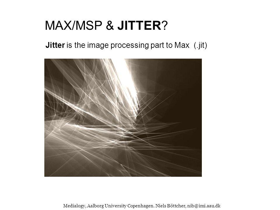 Medialogy, Aalborg University Copenhagen. Niels Böttcher, nib@imi.aau.dk MAX/MSP & JITTER.