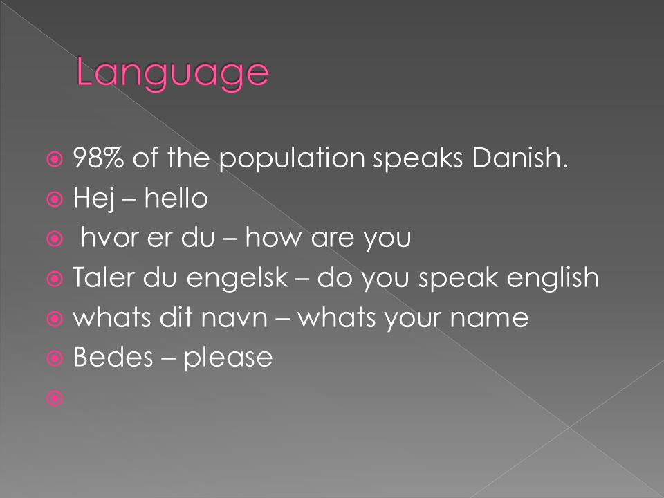  98% of the population speaks Danish.