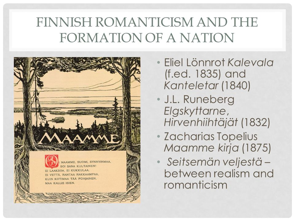 FINNISH ROMANTICISM AND THE FORMATION OF A NATION Eliel Lönnrot Kalevala (f.ed.