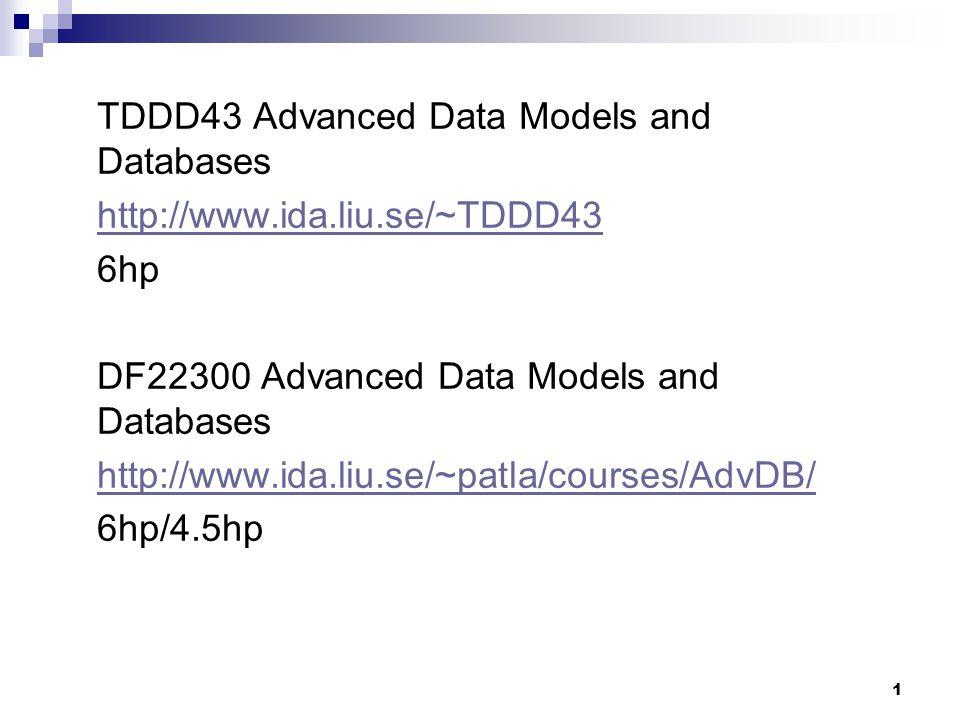 TDDD43 Advanced Data Models and Databases http://www.ida.liu.se/~TDDD43 6hp DF22300 Advanced Data Models and Databases http://www.ida.liu.se/~patla/co