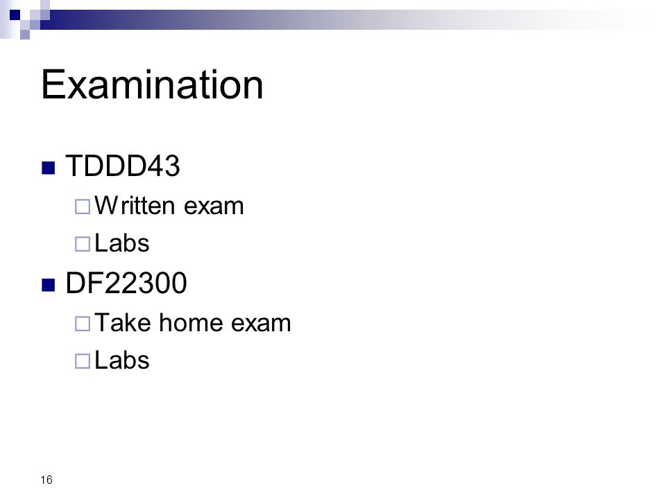 16 Examination TDDD43  Written exam  Labs DF22300  Take home exam  Labs