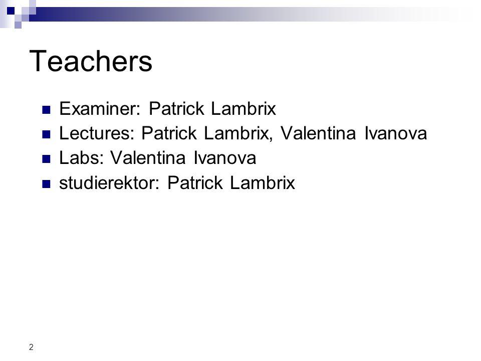 2 Teachers Examiner: Patrick Lambrix Lectures: Patrick Lambrix, Valentina Ivanova Labs: Valentina Ivanova studierektor: Patrick Lambrix