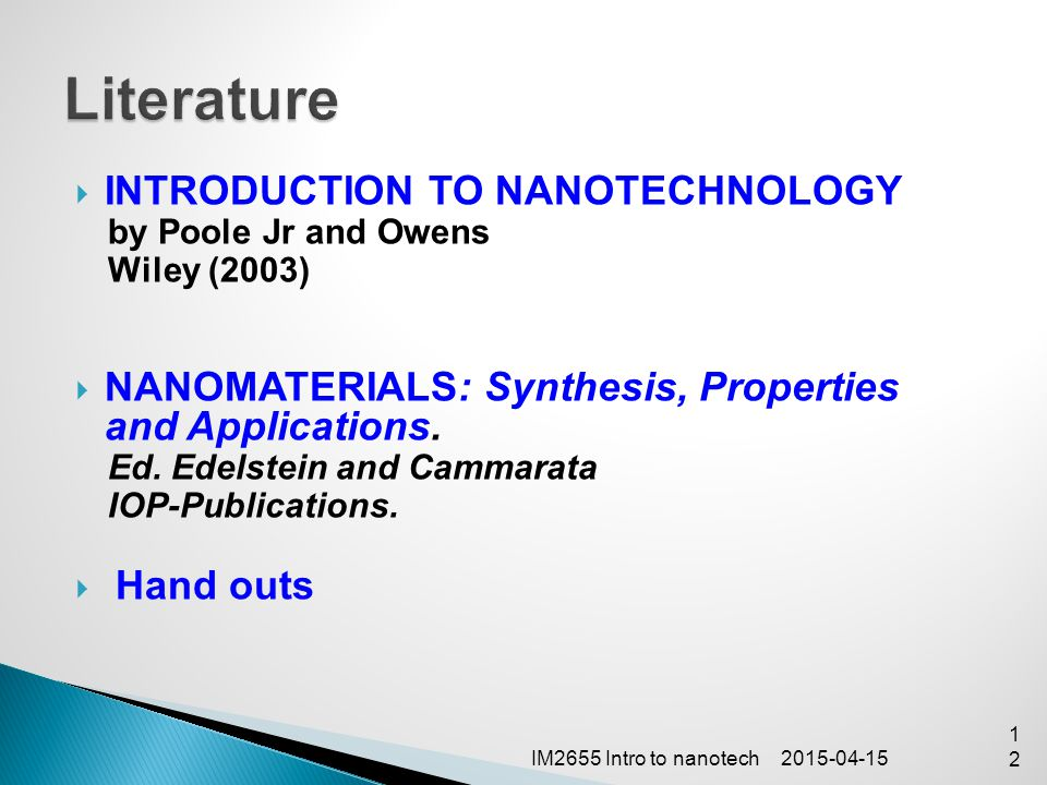 2015-04-15IM2655 Intro to nanotech12  INTRODUCTION TO NANOTECHNOLOGY by Poole Jr and Owens Wiley (2003)  NANOMATERIALS: Synthesis, Properties and Ap