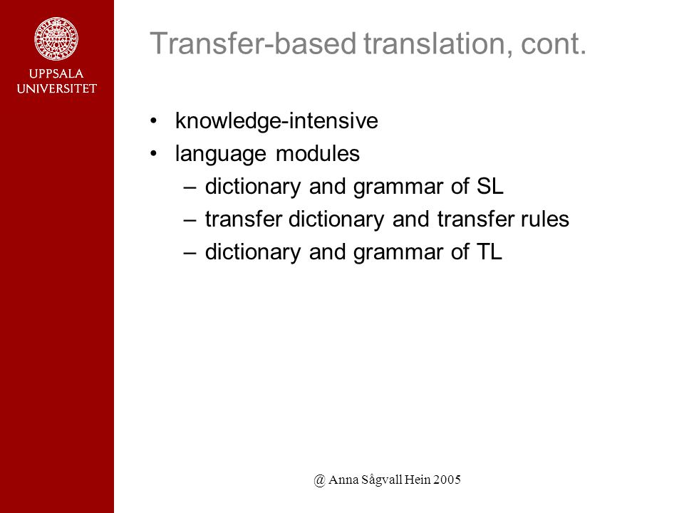 @ Anna Sågvall Hein 2005 Transfer-based translation, cont.