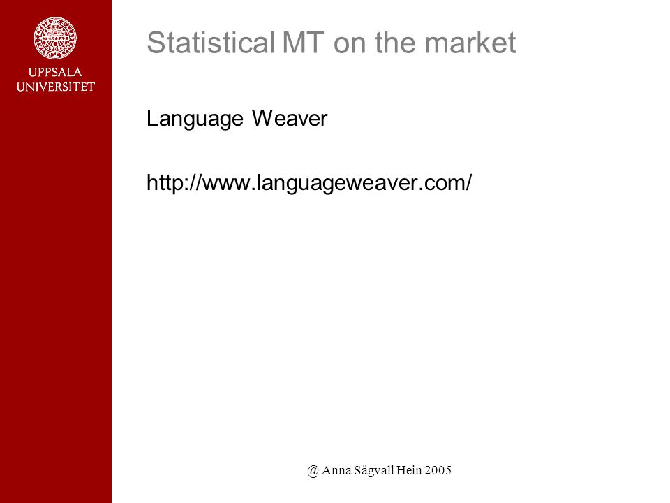 @ Anna Sågvall Hein 2005 Statistical MT on the market Language Weaver http://www.languageweaver.com/