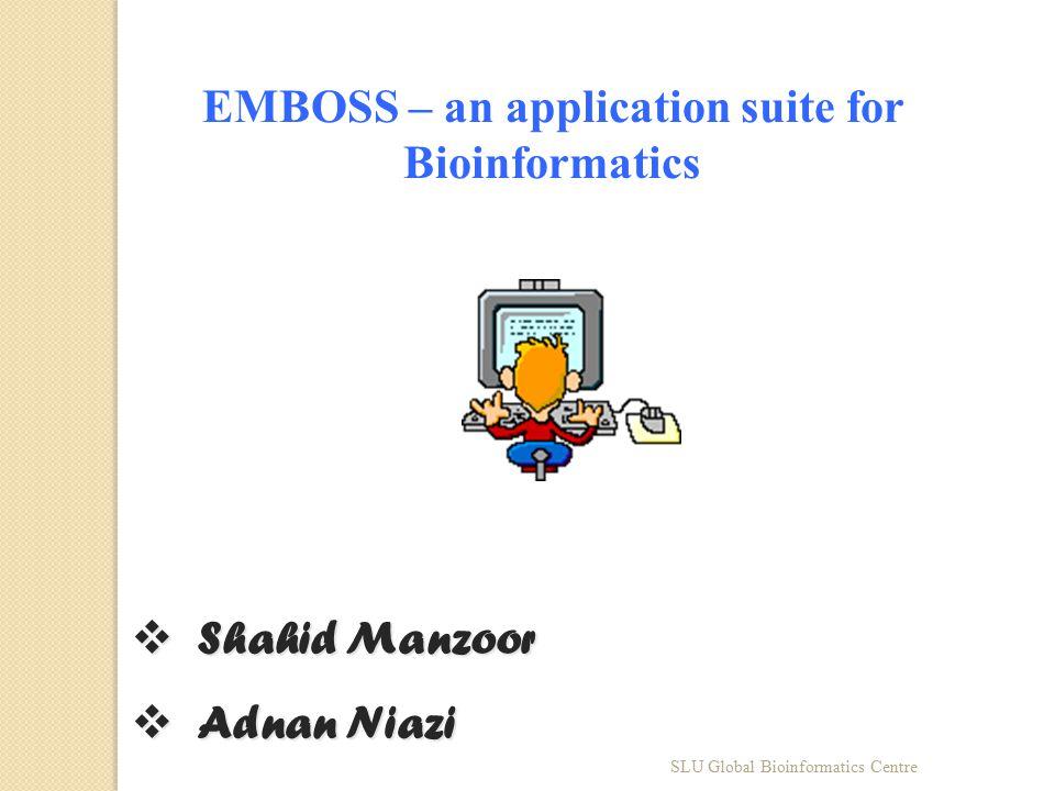 EMBOSS – an application suite for Bioinformatics  Shahid Manzoor  Adnan Niazi SLU Global Bioinformatics Centre
