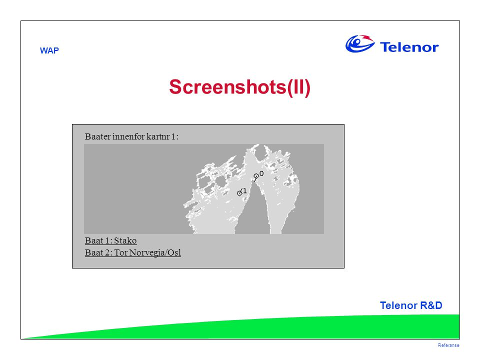 WAP Telenor R&D Referanse Screenshots(II) Baater innenfor kartnr 1: Baat 1: Stako Baat 2: Tor Norvegia/Osl
