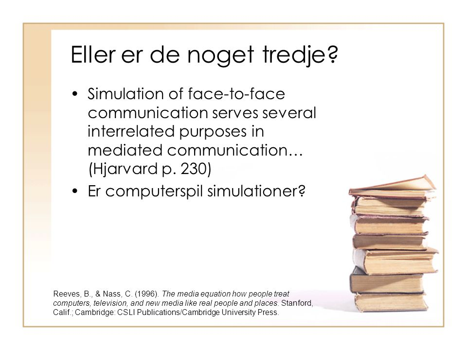 Eller er de noget tredje? Simulation of face-to-face communication serves several interrelated purposes in mediated communication… (Hjarvard p. 230) E