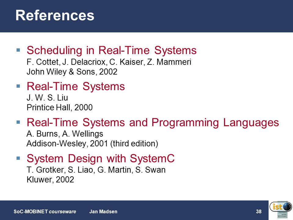 SoC-MOBINET coursewareJan Madsen38 References  Scheduling in Real-Time Systems F.