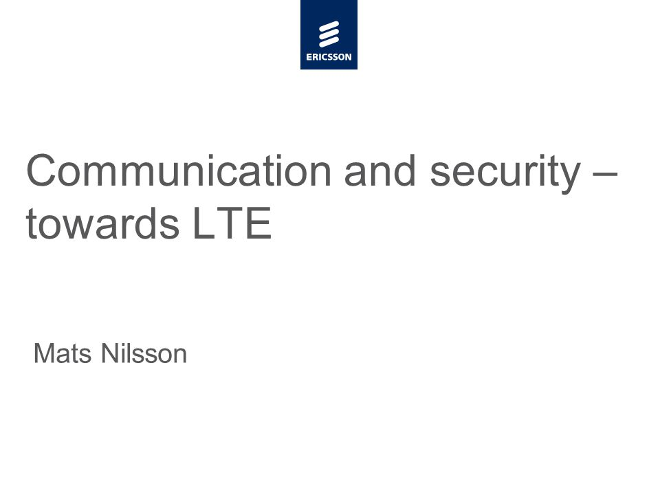Slide title minimum 48 pt Slide subtitle minimum 30 pt Communication and security – towards LTE Mats Nilsson