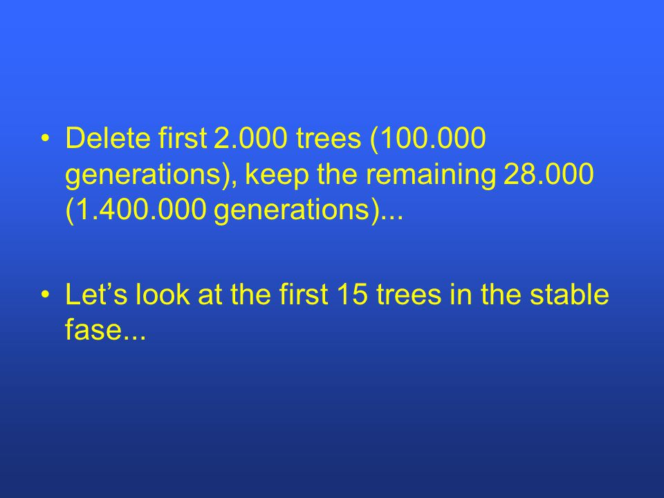 Delete first 2.000 trees (100.000 generations), keep the remaining 28.000 (1.400.000 generations)...