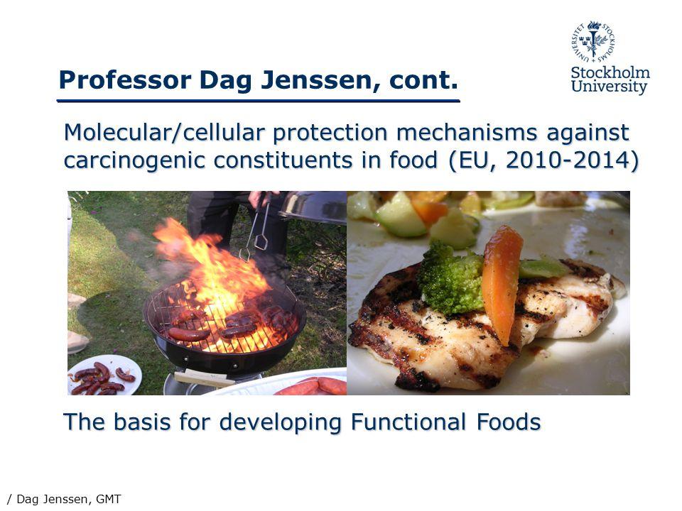 Professor Dag Jenssen, cont. Molecular/cellular protection mechanisms against carcinogenic constituents in food (EU, 2010-2014) The basis for developi