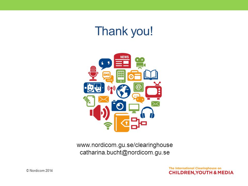 Thank you! © Nordicom 2014 www.nordicom.gu.se/clearinghouse catharina.bucht@nordicom.gu.se