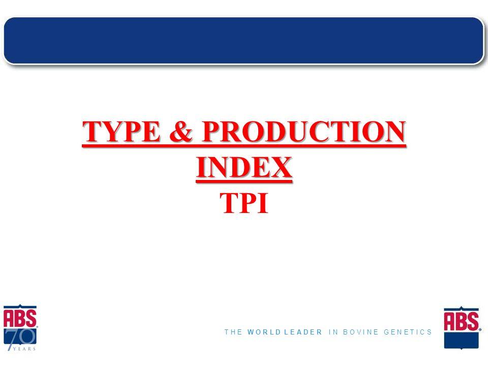T H E W O R L D L E A D E R I N B O V I N E G E N E T I C S TYPE & PRODUCTION INDEX TPI