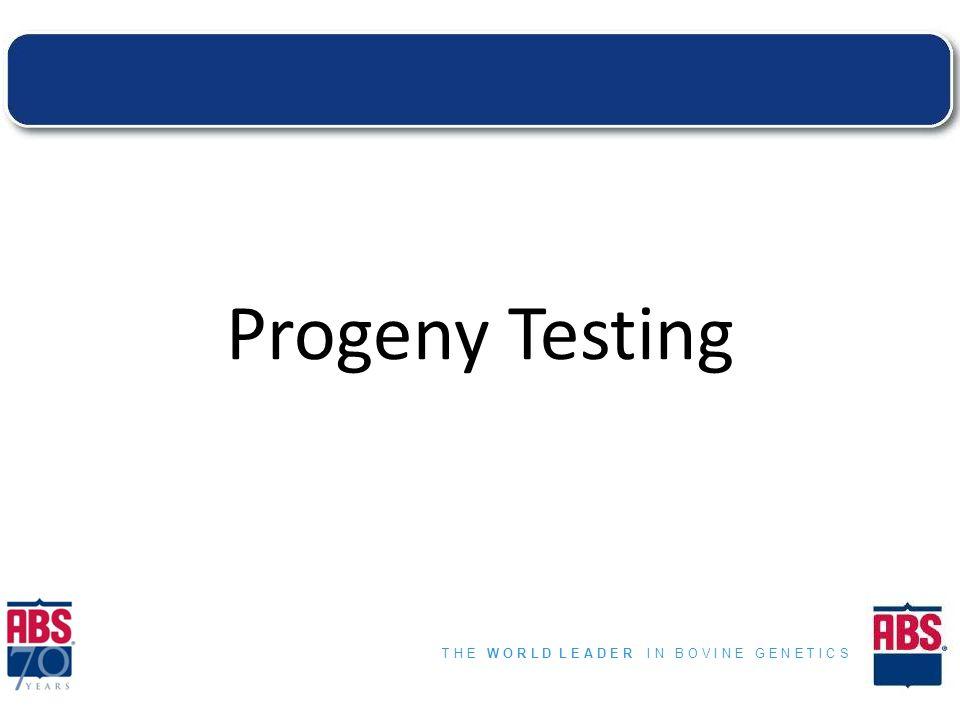 T H E W O R L D L E A D E R I N B O V I N E G E N E T I C S Progeny Testing