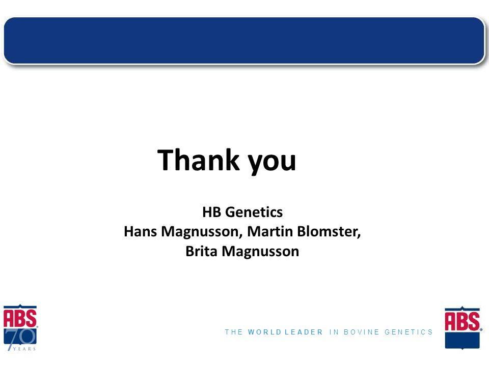 T H E W O R L D L E A D E R I N B O V I N E G E N E T I C S Thank you HB Genetics Hans Magnusson, Martin Blomster, Brita Magnusson