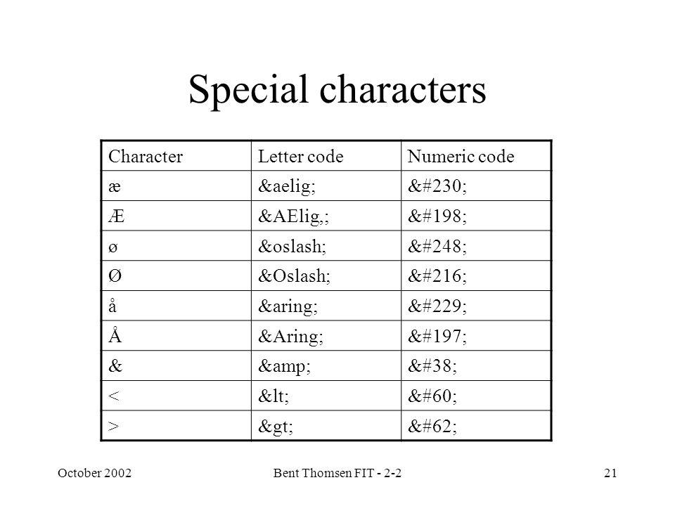 October 2002Bent Thomsen FIT - 2-221 Special characters CharacterLetter codeNumeric code æææ Æ&AElig,;Æ øøø ØØØ ååå ÅÅÅ &&& <<< >>>