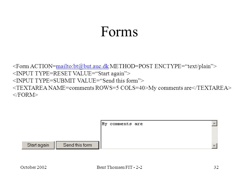 October 2002Bent Thomsen FIT - 2-232 Forms mailto:bt@but.auc.dk My comments are