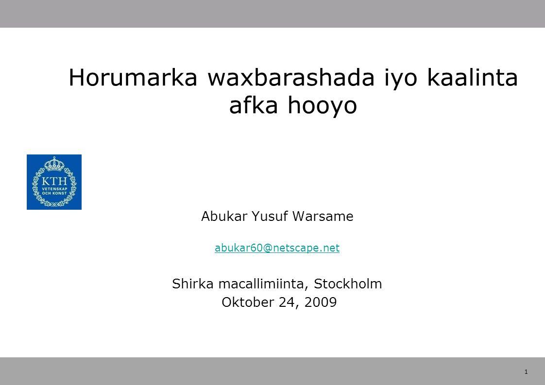 1 Horumarka waxbarashada iyo kaalinta afka hooyo Abukar Yusuf Warsame abukar60@netscape.net Shirka macallimiinta, Stockholm Oktober 24, 2009