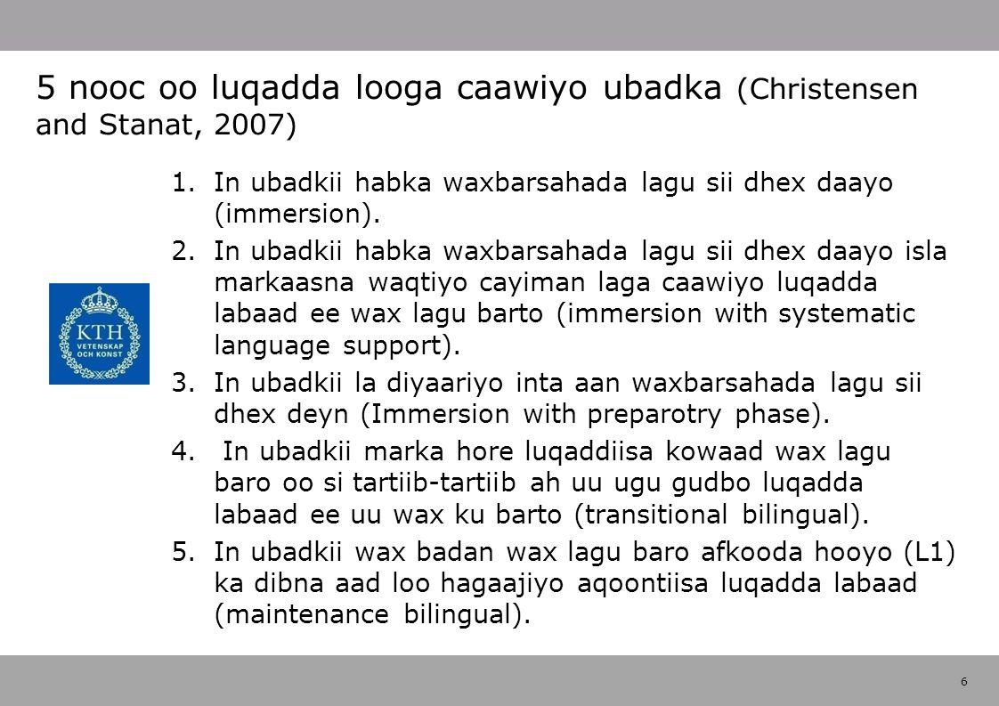 6 1.In ubadkii habka waxbarsahada lagu sii dhex daayo (immersion).