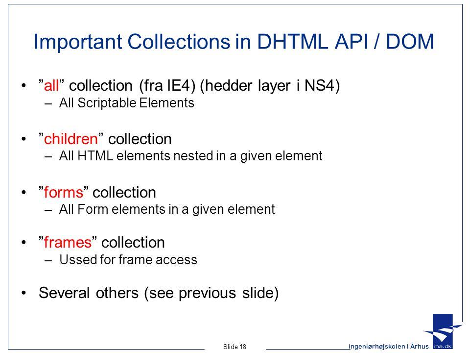 """Ingeniørhøjskolen i Århus Slide 18 Important Collections in DHTML API / DOM """"all"""" collection (fra IE4) (hedder layer i NS4) –All Scriptable Elements """""""
