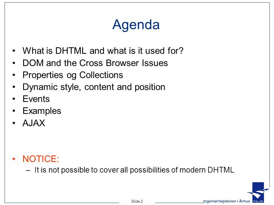 Ingeniørhøjskolen i Århus Slide 2 Agenda What is DHTML and what is it used for.