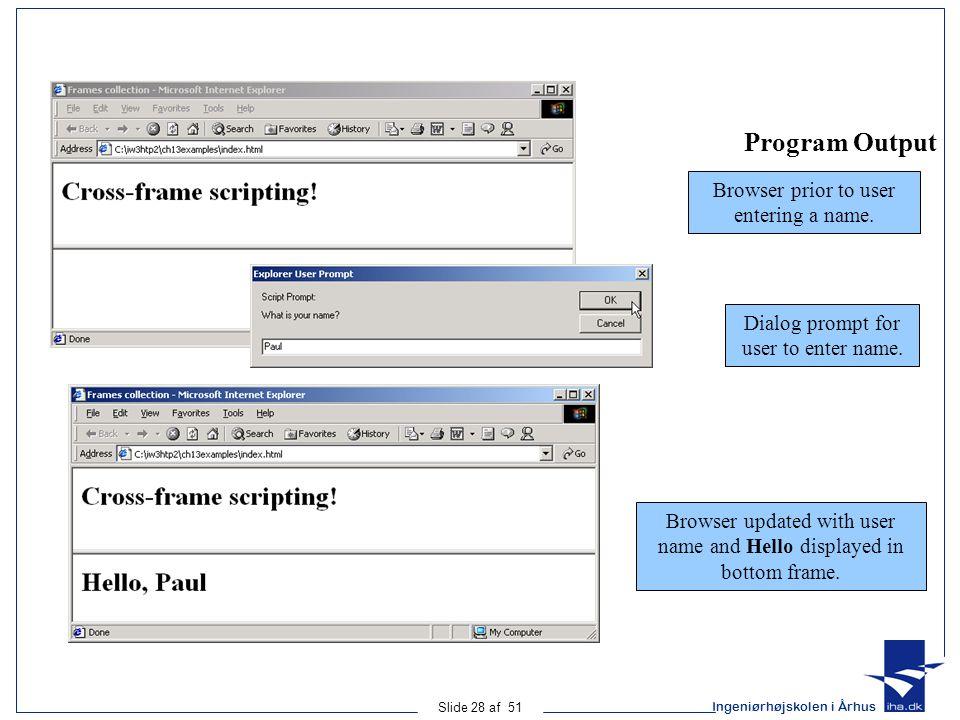 Ingeniørhøjskolen i Århus Slide 28 af 51 Program Output Browser prior to user entering a name. Dialog prompt for user to enter name. Browser updated w