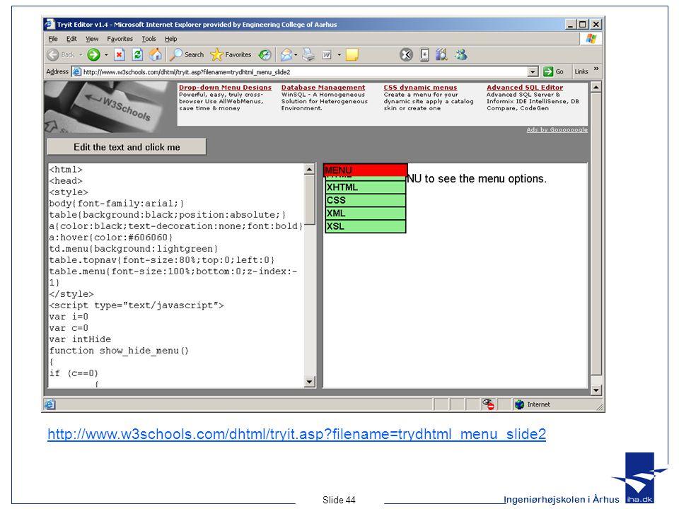 Ingeniørhøjskolen i Århus Slide 44 http://www.w3schools.com/dhtml/tryit.asp?filename=trydhtml_menu_slide2