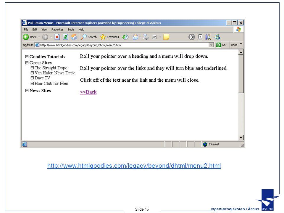 Ingeniørhøjskolen i Århus Slide 46 http://www.htmlgoodies.com/legacy/beyond/dhtml/menu2.html