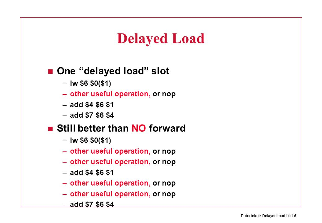 Datorteknik DelayedLoad bild 7 Pipeline Efficiency Critical path cut to 1/4 Can we do the same with only three stages?